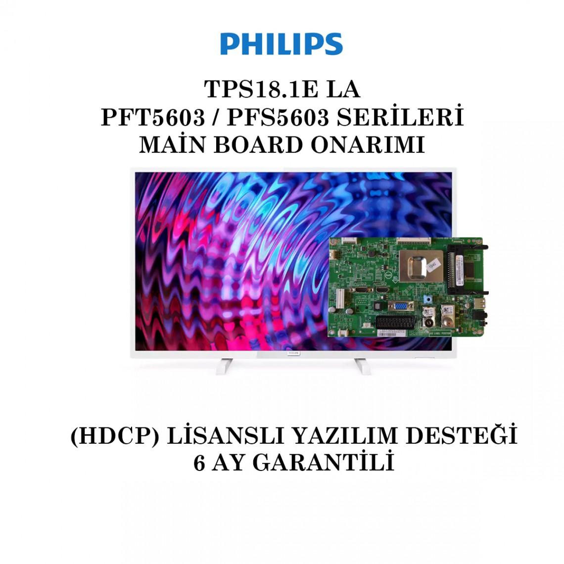 PHILIPS, TPS18.1E, 15G9249, 715G9249-M0G-000-004Y, 715G9249-M0E-000-004Y, 24PFS5603/12, 24PFT5603/05, 24PFT5603/12, 32PFS5603/12, 32PFT5603/05, 32PFT5603/12, Main Board Onarımı