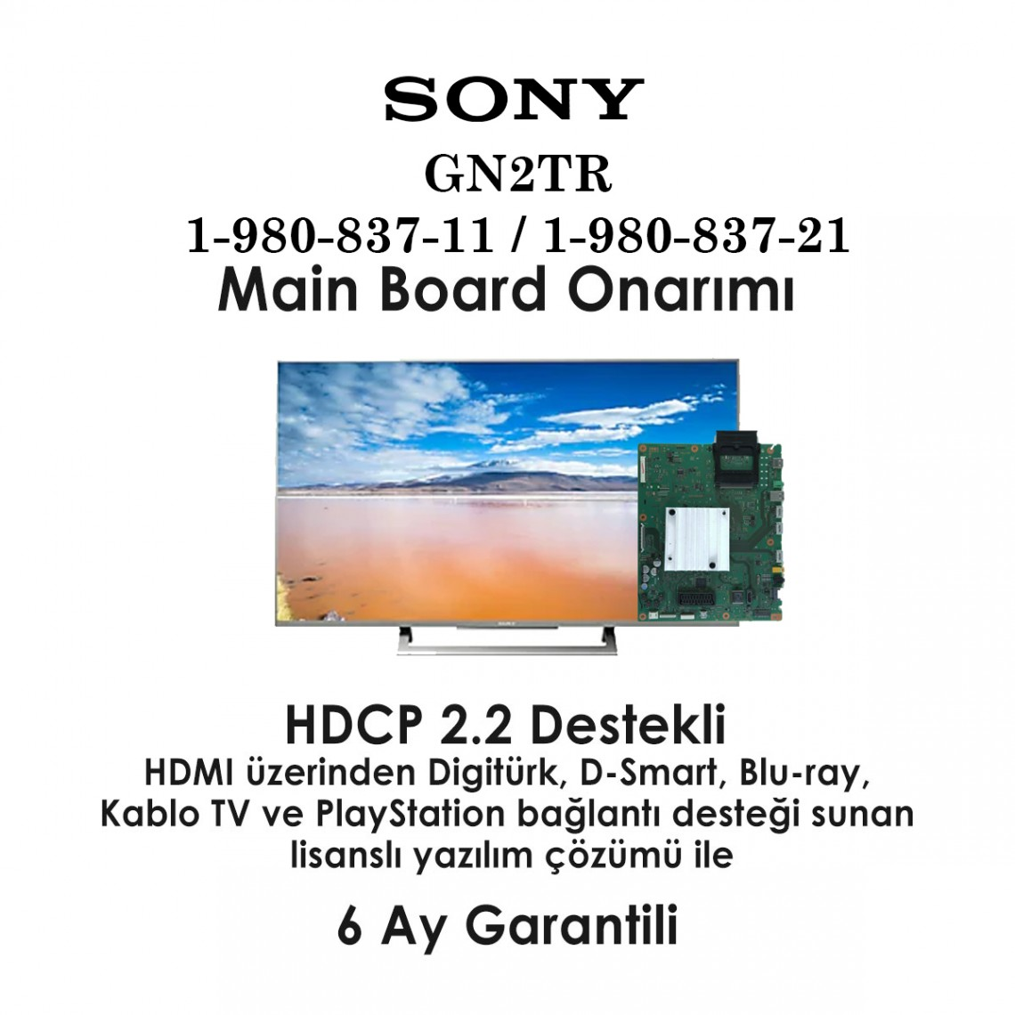 SONY, GN2TR, 1-980-837-11, 1-980-837-21, KD-43XD8005 KD-43XD8077, KD-43XD8088, KD-43XD8099, KD-43XD8305, KD-49XD7004, KD-49XD7005, KD-43XD8305, KD-49XD805, KD-65ZD9, KD-65ZD9, KD-75ZD9, KD-75ZD9, KD-100ZD9, Main Board Onarımı